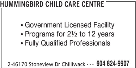 Hummingbird Child Care Centre (604-824-9907) - Annonce illustrée======= - HUMMINGBIRD CHILD CARE CENTRE Government Licensed Facility Programs for 2½ to 12 years Fully Qualified Professionals --- 604 824-9907 2-46170 Stoneview Dr Chilliwack