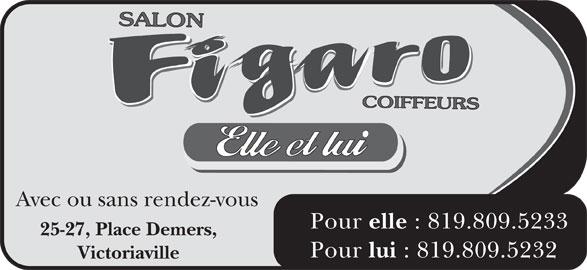 Salon Figaro Pour Lui (819-752-4111) - Annonce illustrée======= - Avec ou sans rendez-vous Pour elle : 819.809.5233 25-27, Place Demers, Pour lui : 819.809.5232 Victoriaville