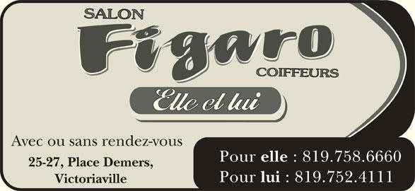 Salon Figaro Enr (819-752-4111) - Annonce illustrée======= - Avec ou sans rendez-vous Pour elle : 819.758.6660 25-27, Place Demers, Pour lui : 819.752.4111 Victoriaville