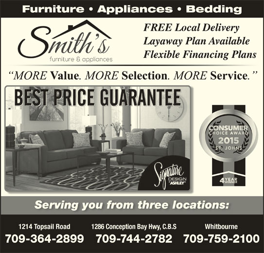 Smith's Furniture & Appliances (709-364-2899) - Display Ad - Furniture   Appliances   Bedding FREE Local Delivery Layaway Plan Available Flexible Financing Plans Serving you from three locations:Serving you from three locations: 1214 Topsail Road 1286 Conception Bay Hwy, C.B.S Whitbourne 709-364-2899 709-744-2782709-759-2100 Furniture   Appliances   Bedding FREE Local Delivery Layaway Plan Available Flexible Financing Plans Serving you from three locations:Serving you from three locations: 1214 Topsail Road 1286 Conception Bay Hwy, C.B.S Whitbourne 709-364-2899 709-744-2782709-759-2100