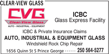 Clear-View Glass (250-564-5277) - Annonce illustrée======= - CLEAR-VIEW GLASS ICBC Glass Express Facility ICBC & Private Insurance Claims AUTO, INDUSTRIAL & EQUIPMENT GLASS Windshield Rock Chip Repair ------ 250 564-5277 1656 Quinn St S Prince George