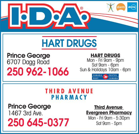 Third Ave Evergreen Pharmacy (250-564-7147) - Display Ad - HART DRUGS Prince George Mon - Fri 9am - 9pm 6707 Dagg Road Sat 9am - 6pm Sun & Holidays 10am - 6pm 250 962-1066 THIRD AVENUE PHARMACY Prince George Evergreen Pharmacy 1467 3rd Ave. Mon - Fri 9am - 5:30pm Sat 9am - 5pm 250 645-0377 Third Avenue