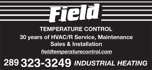 Field Temperature Control Ltd (416-674-1947) - Display Ad - TEMPERATURE CONTROL 30 years of HVAC/R Service, Maintenance Sales & Installation fieldtemperaturecontrol.com 289 INDUSTRIAL HEATING 323-3249