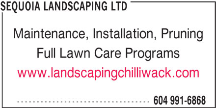 Sequoia Landscaping Ltd (604-991-6868) - Annonce illustrée======= - Maintenance, Installation, Pruning Full Lawn Care Programs www.landscapingchilliwack.com ---------------------------------- 604 991-6868 SEQUOIA LANDSCAPING LTD