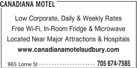 Canadiana Motel (705-674-7585) - Annonce illustrée======= - CANADIANA MOTEL Low Corporate, Daily & Weekly Rates Free Wi-Fi, In-Room Fridge & Microwave Located Near Major Attractions & Hospitals www.canadianamotelsudbury.com ---------------------- 705 674-7585 965 Lorne St