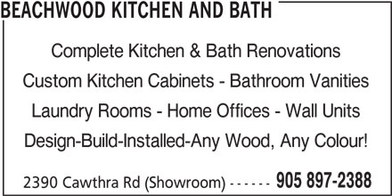 Beachwood Kitchen And Bath (905-897-2388) - Display Ad - BEACHWOOD KITCHEN AND BATH Complete Kitchen & Bath Renovations Custom Kitchen Cabinets - Bathroom Vanities Laundry Rooms - Home Offices - Wall Units Design-Build-Installed-Any Wood, Any Colour! 905 897-2388 2390 Cawthra Rd (Showroom)------
