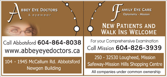 Abbey Eye Doctors (604-864-8038) - Display Ad - New Patients and Walk Ins Welcome For your Comprehensive Examination Call Abbotsford 604-864-8038 Call Mission 604-826-3939 All companies under common ownership