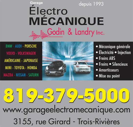 Garage Électro-Mécanique Godin & Landry Inc. (819-379-5000) - Annonce illustrée======= - depuis 1993 Amortisseurs MAZDA - NISSAN - SATURN Mise au point 819-379-5000 www.garageelectromecanique.com 3155, rue Girard - Trois-Rivières BMW - AUDI - PORSCHE Mécanique générale Électricité   Injection VOLVO - VOLKSWAGEN Freins ABS AMÉRICAINE - JAPONAISE Freins   Silencieux MINI - TOYOTA - HONDA