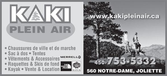 Kaki Plein Air (450-753-5332) - Annonce illustrée======= - Sac à dos   Tentes Vêtements & Accessoires 450-753-5332 450- 2753-533 Raquettes & Skis de fond Kayak   Vente & Location 560 NOTRE-DAME, JOLIETTE www.kakipleinair.ca Chaussures de ville et de marche