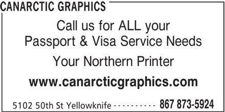 Canarctic Graphics (867-873-5924) - Display Ad - 5102 50th St Yellowknife CANARCTIC GRAPHICS Call us for ALL your Passport & Visa Service Needs Your Northern Printer www.canarcticgraphics.com ---------- 867 873-5924