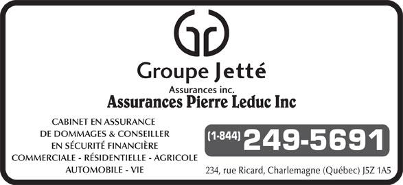 Groupe Jetté Assurances (450-581-9113) - Annonce illustrée======= - Assurances Pierre Leduc Inc CABINET EN ASSURANCE DE DOMMAGES & CONSEILLER (1-844) EN SÉCURITÉ FINANCIÈRE 249-5691 COMMERCIALE - RÉSIDENTIELLE - AGRICOLE AUTOMOBILE - VIE 234, rue Ricard, Charlemagne (Québec) J5Z 1A5