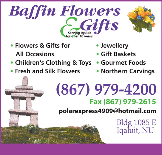 Baffin Flowers And Gifts Studio (867-979-4200) - Display Ad - Gourmet Foods Fresh and Silk Flowers Northern Carvings (867) 979-4200 Fax (867) 979-2615Fax (8 Bldg 1085 E Iqaluit, NU Children's Clothing & Toys Serving Iqaluit for over 10 years Flowers & Gifts for Jewellery All Occasions Gift Baskets