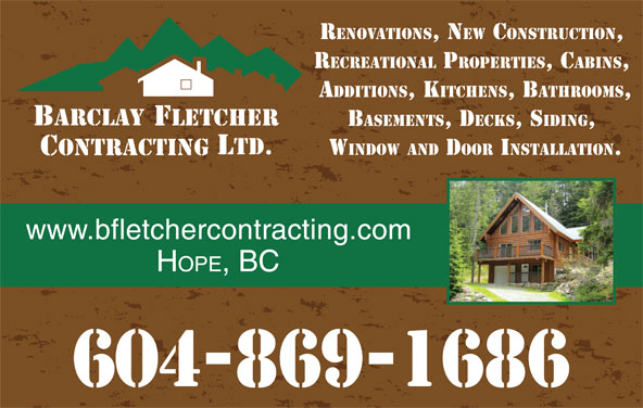 Barclay Fletcher Contracting (604-869-1686) - Annonce illustrée======= - RENOVATIONS, NEW CONSTRUCTION, RECREATIONAL PROPERTIES, CABINS, ADDITIONS, KITCHENS, BATHROOMS, Barclay Fletcher BASEMENTS, DECKS, SIDING, Ltd. WINDOW AND DOOR INSTALLATION. Contracting www.bfletchercontracting.com