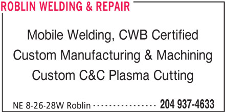 Roblin Welding & Repair (204-937-4633) - Display Ad - Mobile Welding, CWB Certified Custom Manufacturing & Machining Custom C&C Plasma Cutting ---------------- 204 937-4633 NE 8-26-28W Roblin ROBLIN WELDING & REPAIR