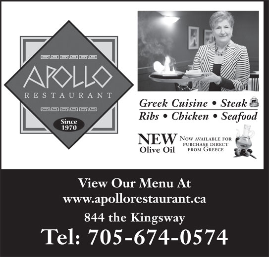Apollo Restaurant & Tavern (705-674-0574) - Annonce illustrée======= - Ribs   Chicken   Seafood Greek Cuisine   Steak Now available for NEW purchase direct from Greece Olive Oil View Our Menu At www.apollorestaurant.ca 844 the Kingsway Tel: 705-674-0574