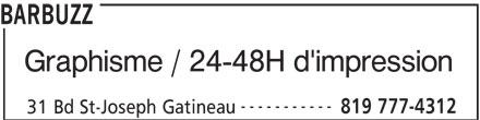 Barbuzz (819-777-4312) - Annonce illustrée======= - BARBUZZ Graphisme / 24-48H d'impression ----------- 819 777-4312 31 Bd St-Joseph Gatineau