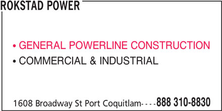 Rokstad Power (1-888-310-8830) - Display Ad - ROKSTAD POWER GENERAL POWERLINE CONSTRUCTION COMMERCIAL & INDUSTRIAL 888 310-8830 1608 Broadway St Port Coquitlam----