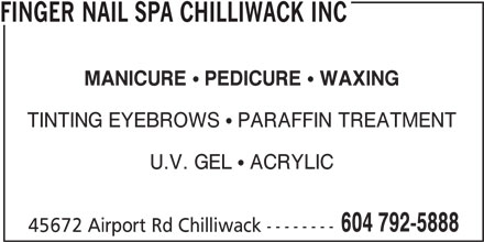 Finger Nail Spa Chilliwack Inc (604-792-5888) - Display Ad - MANICURE PEDICURE WAXING TINTING EYEBROWS   PARAFFIN TREATMENT U.V. GEL   ACRYLIC 604 792-5888 45672 Airport Rd Chilliwack -------- FINGER NAIL SPA CHILLIWACK INC