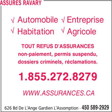 Assurances Ravary (450-589-2929) - Annonce illustrée======= - non-paiement, permis suspendu, TOUT REFUS D'ASSURANCES ASSURES RAVARY AutomobileEntreprise 1.855.272.8279 WWW.ASSURANCES.CA dossiers criminels, réclamations. 450 589-2929 626 Bd De L'Ange Gardien L'Assomption - HabitationAgricole