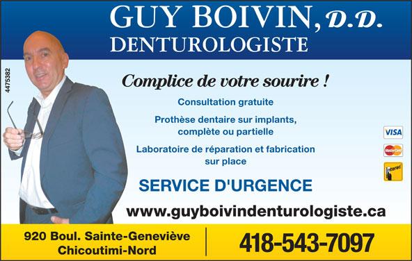 Boivin Guy (418-543-7097) - Annonce illustrée======= - Complice de votre sourire ! Consultation gratuite Prothèse dentaire sur implants, complète ou partielle Laboratoire de réparation et fabrication sur place SERVICE D'URGENCE www.guyboivindenturologiste.ca 920 Boul. Sainte-Geneviève 418-543-7097 Chicoutimi-Nord
