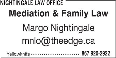 Nightingale Law Office (867-920-2922) - Display Ad - NIGHTINGALE LAW OFFICE Mediation & Family Law Margo Nightingale 867 920-2922 Yellowknife -----------------------