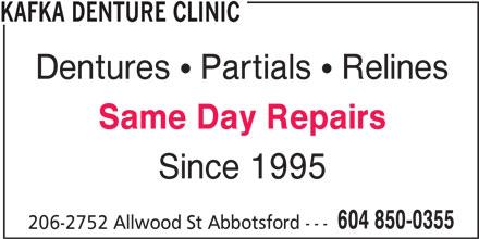 Kafka Denture Clinic (604-850-0355) - Display Ad - KAFKA DENTURE CLINIC Dentures   Partials   Relines Same Day Repairs Since 1995 604 850-0355 206-2752 Allwood St Abbotsford ---