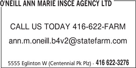 State Farm Insurance (416-622-3276) - Display Ad - 416 622-3276 5555 Eglinton W (Centennial Pk Plz) - O'NEILL ANN MARIE INSCE AGENCY LTD CALL US TODAY 416-622-FARM