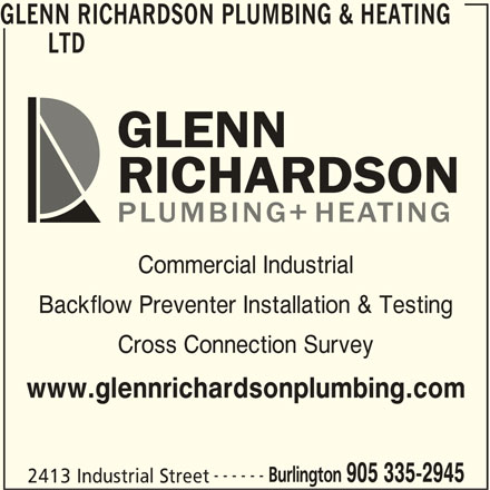 Glenn Richardson Plumbing & Heating (905-335-2945) - Display Ad - Backflow Preventer Installation & Testing Cross Connection Survey www.glennrichardsonplumbing.com ------ Burlington 905 335-2945 2413 Industrial Street GLENN RICHARDSON PLUMBING & HEATING LTD Commercial Industrial