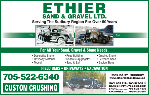 Ethier Sand & Gravel Ltd (705-522-6340) - Display Ad - Serving The Sudbury Region For Over 50 Years Now Then For All Your Sand, Gravel & Stone Needs. Decorative Stone Road Building Crushed Stone Driveway Material Concrete Aggregates Screened Sand Sand & Salt Topsoil Gabion Stone FIELD BEDS   DRIVEWAYS   EXCAVATION