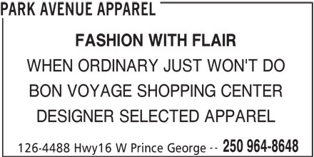 Park Avenue Apparel (250-964-8648) - Display Ad - FASHION WITH FLAIR WHEN ORDINARY JUST WON'T DO BON VOYAGE SHOPPING CENTER DESIGNER SELECTED APPAREL -- 250 964-8648 126-4488 Hwy16 W Prince George PARK AVENUE APPAREL