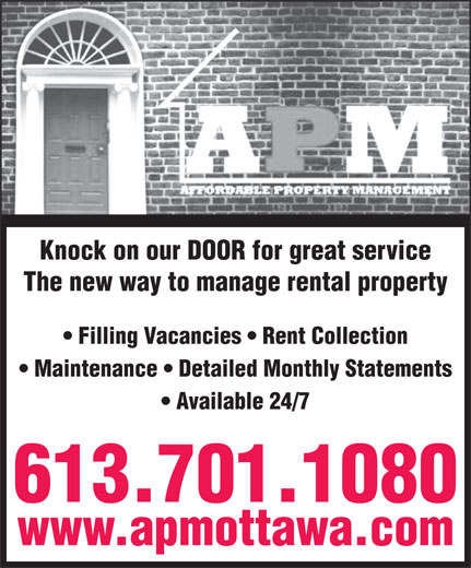 Affordable Property Management (613-842-8100) - Display Ad - Knock on our DOOR for great service The new way to manage rental property Filling Vacancies   Rent Collection Maintenance   Detailed Monthly Statements Available 24/7 613.701.1080 www.apmottawa.com Knock on our DOOR for great service The new way to manage rental property Filling Vacancies   Rent Collection Maintenance   Detailed Monthly Statements Available 24/7 613.701.1080 www.apmottawa.com