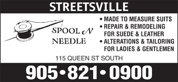 Spool N Needle (905-821-0900) - Display Ad - FOR SUEDE & LEATHER ALTERATIONS & TAILORING FOR LADIES & GENTLEMEN 115 QUEEN ST SOUTH STREETSVILLE MADE TO MEASURE SUITS REPAIR & REMODELING
