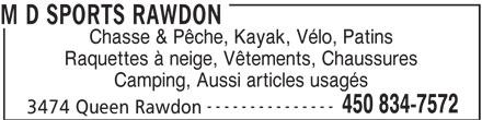 M D Sports Rawdon (450-834-7572) - Annonce illustrée======= - M D SPORTS RAWDON Chasse & Pêche, Kayak, Vélo, Patins Raquettes à neige, Vêtements, Chaussures Camping, Aussi articles usagés --------------- 450 834-7572 3474 Queen Rawdon