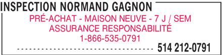Inspection Normand Gagnon (514-212-0791) - Annonce illustrée======= - INSPECTION NORMAND GAGNON PRÉ-ACHAT - MAISON NEUVE - 7 J / SEM ASSURANCE RESPONSABILITÉ 1-866-535-0791 ---------------------------------- 514 212-0791