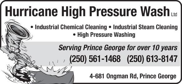 Hurricane High Pressure Wash Ltd (250-561-1468) - Display Ad - Hurricane High Pressure Wash Industrial Chemical Cleaning   Industrial Steam Cleaning High Pressure Washing Serving Prince George for over 10 years (250) 561-1468   (250) 613-8147 4-681 Ongman Rd, Prince George Ltd