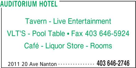 Auditorium Hotel (403-646-2746) - Display Ad - Tavern - Live Entertainment VLT'S - Pool Table ! Fax 403 646-5924 Café - Liquor Store - Rooms --------------- 403 646-2746 2011 20 Ave Nanton AUDITORIUM HOTEL