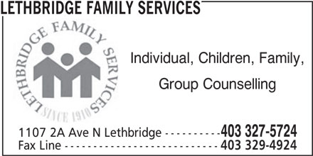 Lethbridge Family Services (403-327-5724) - Display Ad - Individual, Children, Family, Group Counselling 403 327-5724 1107 2A Ave N Lethbridge ---------- Fax Line --------------------------- 403 329-4924 LETHBRIDGE FAMILY SERVICES