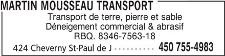 Martin Mousseau Transport (450-755-4983) - Annonce illustrée======= - MARTIN MOUSSEAU TRANSPORT Transport de terre, pierre et sable Déneigement commercial & abrasif RBQ. 8346-7563-18 450 755-4983 424 Cheverny St-Paul de J ----------
