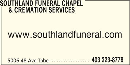 Southland Funeral Chapel Ltd (403-223-8778) - Display Ad - SOUTHLAND FUNERAL CHAPEL & CREMATION SERVICES www.southlandfuneral.com 403 223-8778 5006 48 Ave Taber ----------------