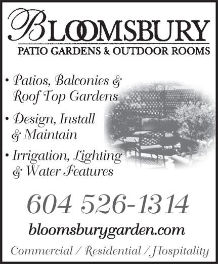 Bloomsbury Patio Gardens (604-526-1314) - Annonce illustrée======= - Patios, Balconies & Roof Top Gardens Design, Install & Maintain Irrigation, Lighting & Water Features 604 526-1314 bloomsburygarden.combloomsburygarden.com Commercial / Residential / Hospitality Patios, Balconies & Roof Top Gardens Design, Install & Maintain Irrigation, Lighting & Water Features 604 526-1314 bloomsburygarden.combloomsburygarden.com Commercial / Residential / Hospitality