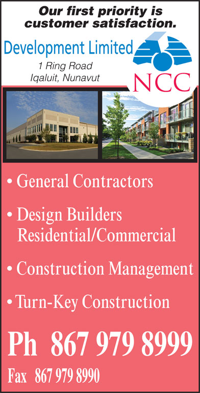 NCC Development Limited (867-979-8999) - Display Ad - Development Limited 1 Ring Road Iqaluit, Nunavut NC General Contractors Design Builders Residential/Commercial Construction Management Turn-Key Construction Our first priority is customer satisfaction.