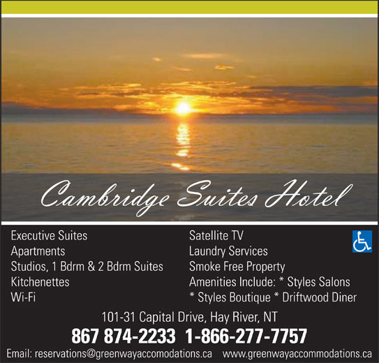 Cambridge Suites (Hotel) (867-874-2233) - Display Ad - Executive Suites Satellite TV Apartments Laundry Services Studios, 1 Bdrm & 2 Bdrm Suites Smoke Free Property Kitchenettes Amenities Include: * Styles Salons Wi-Fi * Styles Boutique * Driftwood Diner 101-31 Capital Drive, Hay River, NT 867 874-2233  1-866-277-7757