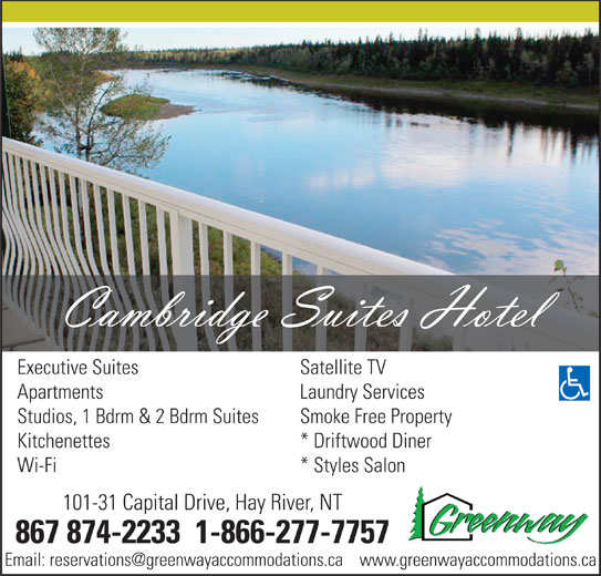 Cambridge Suites (Hotel) (867-874-2233) - Display Ad - Executive Suites Satellite TV Apartments Laundry Services Studios, 1 Bdrm & 2 Bdrm Suites Smoke Free Property Kitchenettes * Driftwood Diner Wi-Fi * Styles Salon 101-31 Capital Drive, Hay River, NT 867 874-2233  1-866-277-7757