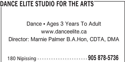 Dance Elite Studio For The Arts (905-878-5736) - Display Ad - DANCE ELITE STUDIO FOR THE ARTS Dance   Ages 3 Years To Adult www.danceelite.ca 905 878-5736 180 Nipissing ---------------------- Director: Marnie Palmer B.A.Hon, CDTA, DMA