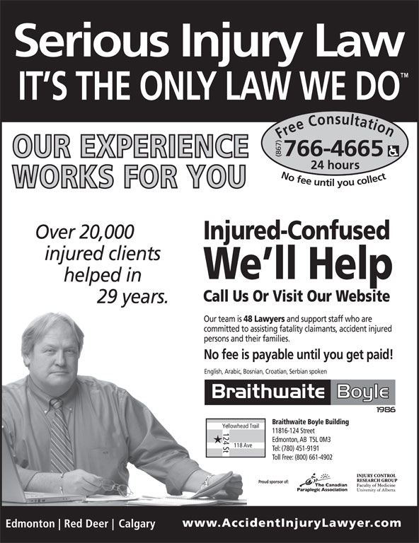 Braithwaite Boyle Accident Injury Law (867-766-4665) - Display Ad - Free Consultation24 h (867)English, Arabic, Bosnian, Croatian, Serbian spoken ours No fee untilyou collect766-4665 Yellowhead Trail 124 St 118 Ave Proud sponsor of: