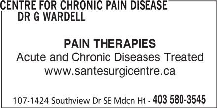 Centre For Chronic Pain Disease Dr G Wardell (403-580-3545) - Display Ad - CENTRE FOR CHRONIC PAIN DISEASE DR G WARDELL PAIN THERAPIES Acute and Chronic Diseases Treated www.santesurgicentre.ca 403 580-3545 107-1424 Southview Dr SE Mdcn Ht -