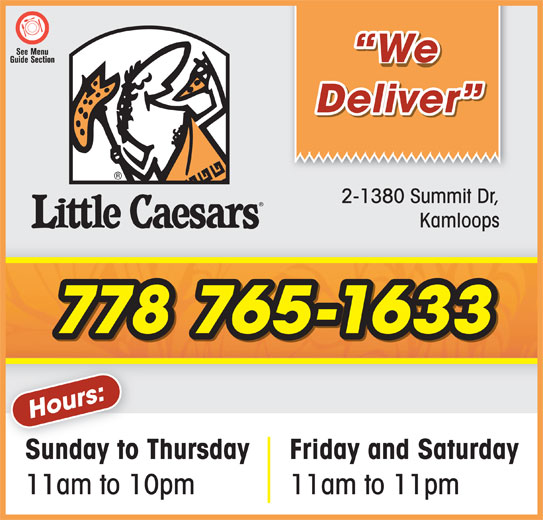 Little Caesar's Pizza (250-314-6665) - Display Ad - We Deliver 2-1380 Summit Dr, Kamloops 778 765-1633 Sunday to Thursday Friday and Saturday 11am to 10pm 11am to 11pm