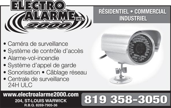 Electro Alarme 2000 Inc (819-358-3050) - Annonce illustrée======= - RÉSIDENTIEL   COMMERCIAL INDUSTRIEL Caméra de surveillance Système de contrôle d accès Alarme-vol-incendie Système d appel de garde Sonorisation   Câblage réseau Centrale de surveillance 24H ULC www.electroalarme2000.com 204, ST-LOUIS WARWICK 819 358-3050 R.B.Q. 8269-7905-36