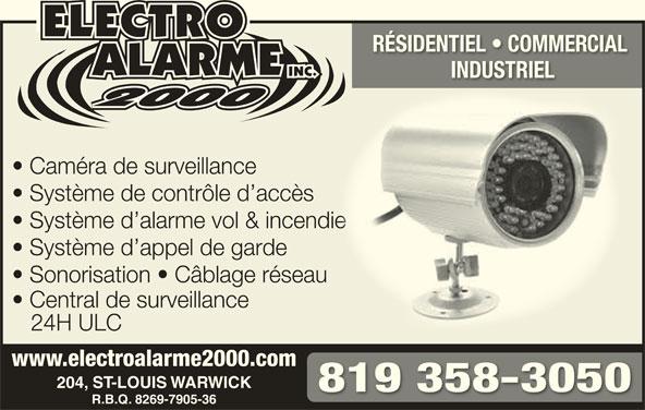 Electro Alarme 2000 Inc (819-358-3050) - Annonce illustrée======= - 819 358-3050 R.B.Q. 8269-7905-36R.B.Q. 8269-7905-36 RÉSIDENTIEL   COMMERCIAL RÉSIDENTIEL   COMMECIAL INDUSTRIELINDUTRIEL Caméra de surveillance Système de contrôle d accès Système d alarme vol & incendiee Système d appel de garde Sonorisation   Câblage réseau Central de surveillance 24H ULC www.electroalarme2000.comwww.electroalarme2000.com 204, ST-LOUIS WARWICK204, ST-LOUIS WARWICK