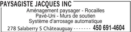 Paysagiste Jacques Inc (450-691-4604) - Annonce illustrée======= - ------- 450 691-4604 278 Salaberry S Châteauguay Système d'arrosage automatique PAYSAGISTE JACQUES INC Aménagement paysager - Rocailles Pavé-Uni - Murs de soutien